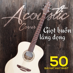 Nghe và tải nhạc hay Acoustic Cover Giọt Buồn Lắng Đọng Mp3