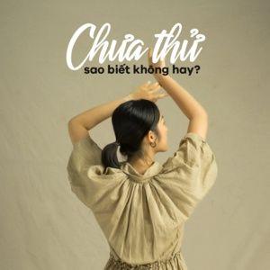 Tải nhạc hot Chưa Thử Sao Biết Không Hay - Indie Việt Mới Lạ