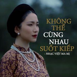 Tải nhạc hay Không Thể Cùng Nhau Suốt Kiếp - Nhạc Việt Ma Mị Mp3 về điện thoại