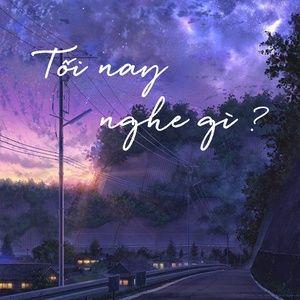 Tải nhạc Zing Tối Nay Nghe Gì? hot nhất