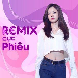 Nghe và tải nhạc Remix Cực Phiêu (Vol. 1) Mp3