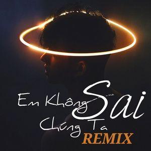 Download nhạc Mp3 Em Không Sai Chúng Ta Sai Remix nhanh nhất