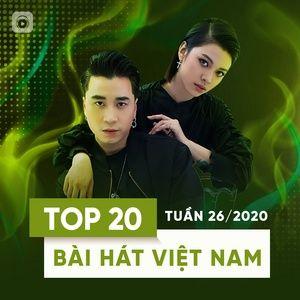 Nghe và tải nhạc Top 20 Bài Hát Việt Nam Tuần 26/2020 chất lượng cao