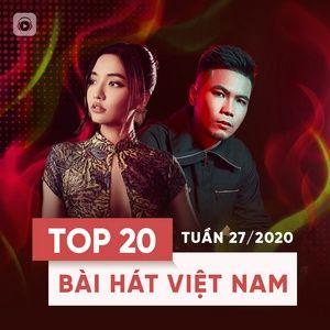 Tải nhạc hot Top 20 Bài Hát Việt Nam Tuần 27/2020 Mp3 trực tuyến