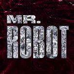 Nghe và tải nhạc hay Mr. Robot (Single) Mp3 về điện thoại