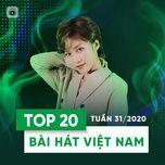 Tải nhạc hot Top 20 Bài Hát Việt Nam Tuần 31/2020 trực tuyến