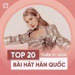 Nghe và tải nhạc Top 20 Bài Hát Hàn Quốc Tuần 31/2020