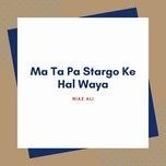 Download nhạc hot Ma Ta Pa Stargo Ke Hal Waya Mp3 chất lượng cao