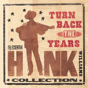 Nghe nhạc Turn Back The Years - The Essential Hank Williams Collection Mp3 online