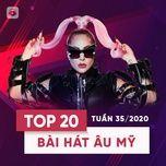 Nghe và tải nhạc Mp3 Top 20 Bài Hát Âu Mỹ Tuần 35/2020 hot nhất về máy