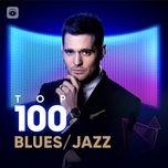 Tải nhạc hot Top 100 Blues/Jazz Hay Nhất miễn phí về điện thoại