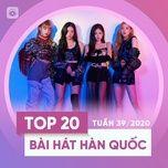 Tải nhạc hay Bảng Xếp Hạng Bài Hát Hàn Quốc Tuần 39/2020 miễn phí về điện thoại