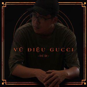 Nghe nhạc Vũ Điệu Gucci (Single) - ICD