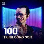 Nghe nhạc hay Top 100 Nhạc Trịnh Hay Nhất chất lượng cao