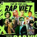 Nghe và tải nhạc hot Thế Hệ Mới Của Rap Việt miễn phí về máy