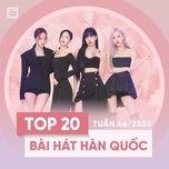 Tải nhạc Bảng Xếp Hạng Bài Hát Hàn Quốc Tuần 46/2020 hot nhất về máy