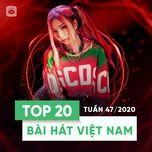 Nghe nhạc hay Bảng Xếp Hạng Bài Hát Việt Nam Tuần 47/2020 hot nhất