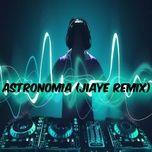 Tải nhạc Astronomía (Jiaye Remix) Mp3 hay nhất