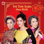 Download nhạc hot Trữ Tình Xuân Hay Nhất Mp3 nhanh nhất