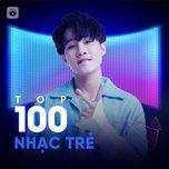 Nghe và tải nhạc hay Top 100 Nhạc Trẻ Hay Nhất Mp3 hot nhất