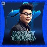 Download nhạc Những Sáng Tác Hay Nhất Của Hamlet Trương miễn phí về điện thoại