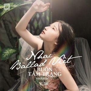 Download nhạc hot Nhạc Ballad Việt Buồn Tâm Trạng Nhất 2021 (Vol. 10) về máy