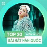 Nghe và tải nhạc Mp3 Bảng Xếp Hạng Bài Hát Hàn Quốc Tuần 22/2021 nhanh nhất