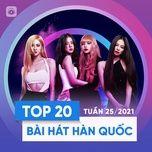 Nghe và tải nhạc hot Bảng Xếp Hạng Bài Hát Hàn Quốc Tuần 25/2021 Mp3 chất lượng cao