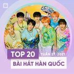 Nghe nhạc Mp3 Bảng Xếp Hạng Bài Hát Hàn Quốc Tuần 27/2021 hot nhất