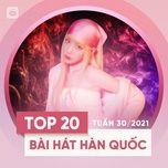Tải nhạc hay Bảng Xếp Hạng Bài Hát Hàn Quốc Tuần 30/2021 nhanh nhất về máy