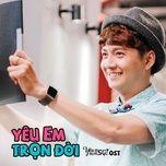 Nghe nhạc Yêu Em Trọn Đời (Yêu Đi, Đừng Sợ OST) Mp3 miễn phí về điện thoại