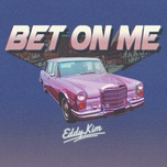 Nghe nhạc Bet On Me trực tuyến