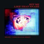 Bài hát Hit Me Like That Snare (Shade / Code Orange Remix) về điện thoại