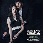 Bài hát Love You (The K2 OST) Beat Mp3 nhanh nhất