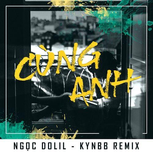 Nghe nhạc hay Cùng Anh (KynBB Remix) Mp3 chất lượng cao