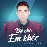 Tải bài hát Để Cho Em Khóc Mp3 miễn phí