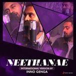 Tải nhạc Neethanae (International Version by Inno Genga) [From