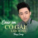 Tải nhạc Chào Em Cô Gái Lam Hồng online miễn phí
