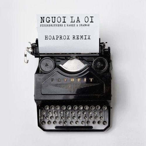 Nghe và tải nhạc hay Người Lạ Ơi (Hoaprox Remix) Mp3 trực tuyến