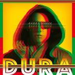 Bài hát Dura hay nhất