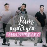 Bài hát Mp3 Làm Người Yêu Anh Nhé Baby Remix