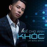 Tải bài hát Để Cho Anh Khóc Remix Mp3 trực tuyến