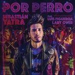 Tải nhạc Zing Por Perro online