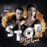 Download nhạc hot Sẽ Không Ngốc Nữa (Stop Being Stupid) trực tuyến miễn phí