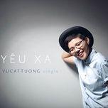 Tải nhạc Yêu Xa (Feliks Alvin Remix) online miễn phí