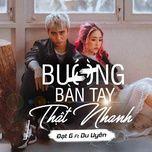 Tải nhạc Buông Bàn Tay Thật Nhanh online miễn phí