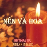 Nghe nhạc Nến Và Hoa (Freak Remix) nhanh nhất về máy