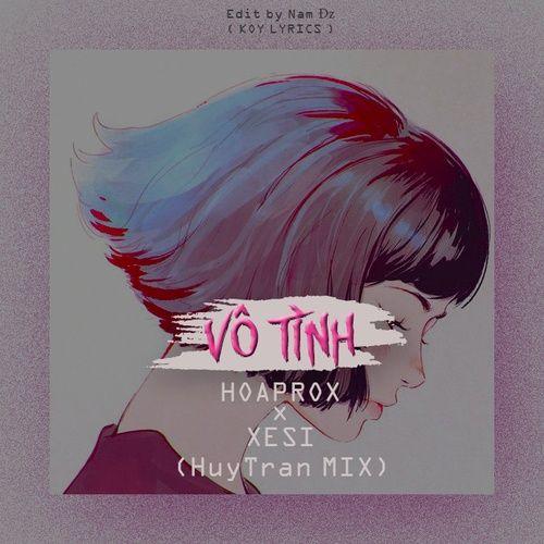 Tải nhạc hot Vô Tình (HuyTran Remix) Mp3 chất lượng cao