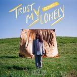 Bài hát Trust My Lonely (Rain Or Shine Remix) Mp3 nhanh nhất