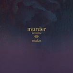Bài hát Murder (Acoustic) miễn phí về điện thoại